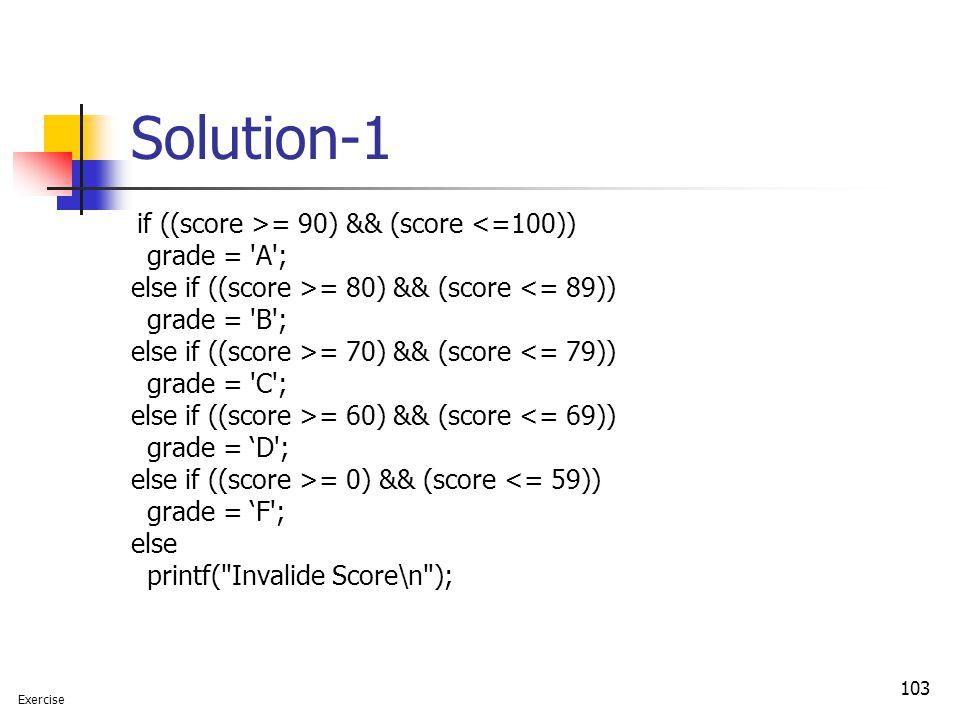 Solution-1 grade = A ; else if ((score >= 80) && (score <= 89))