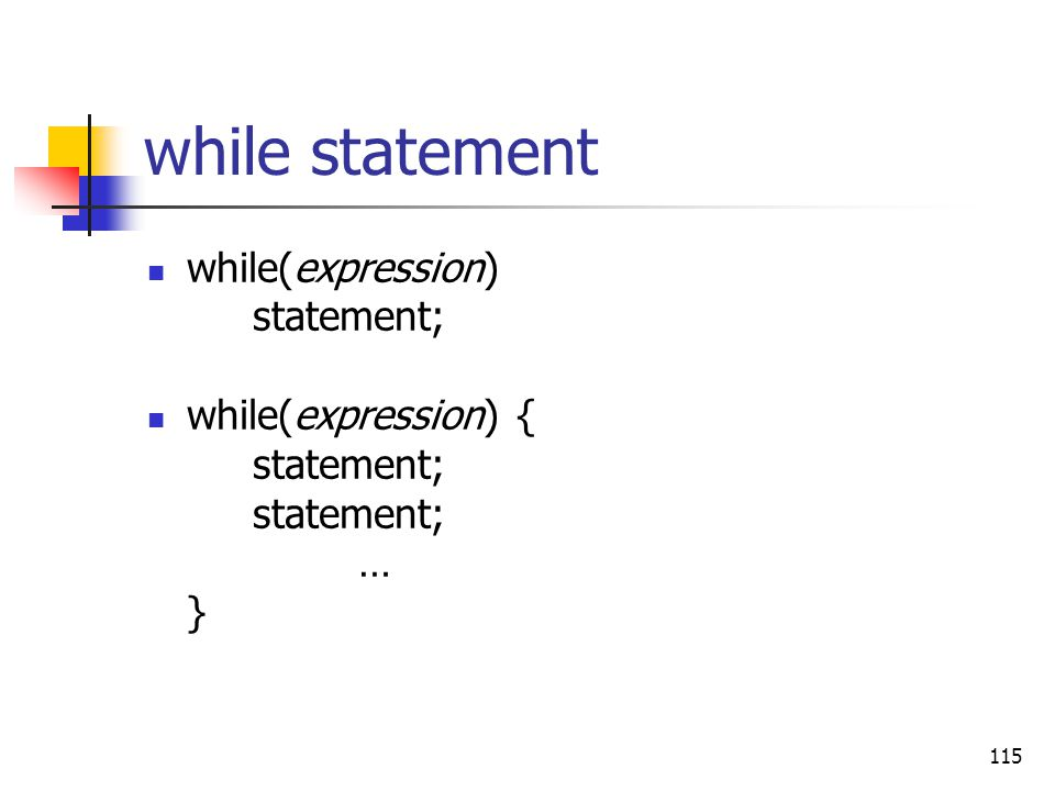 while statement while(expression) statement; while(expression) { … }