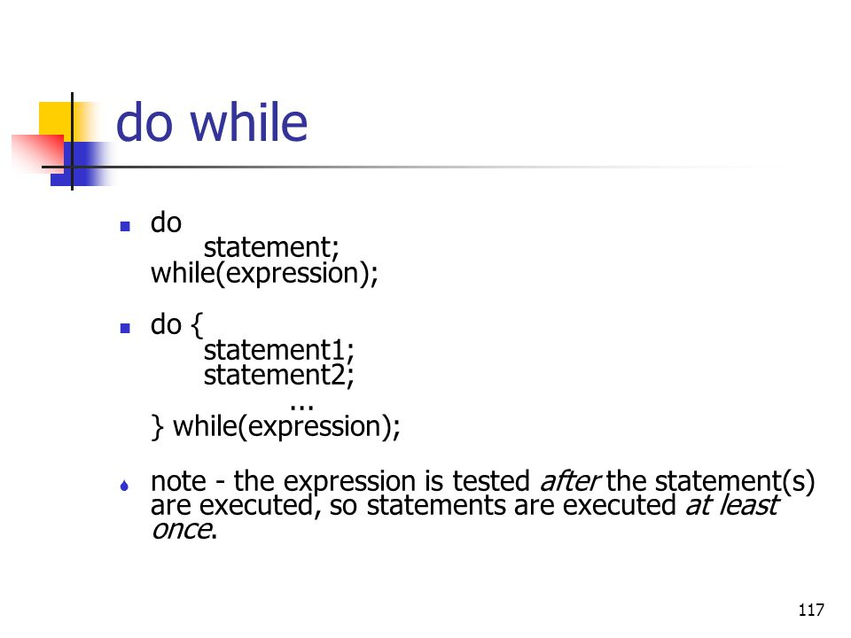 do while do statement; while(expression); do { statement1; statement2;