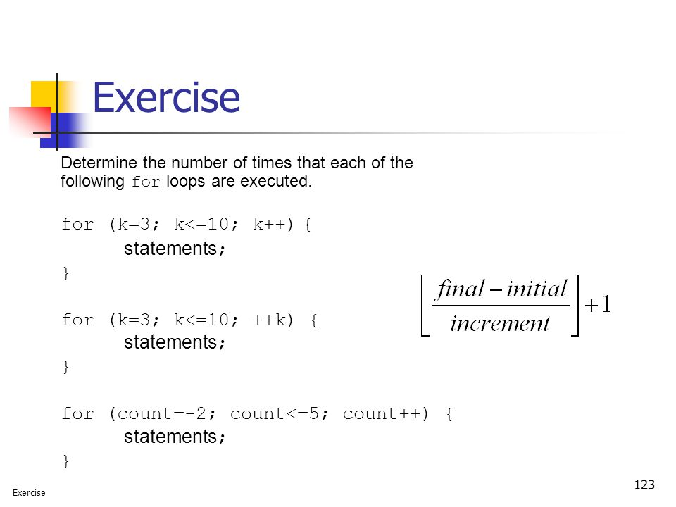 Exercise for (k=3; k<=10; k++) { statements; }
