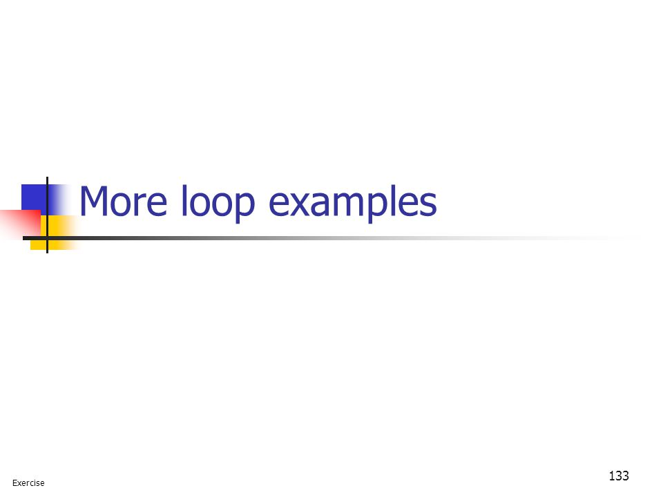 More loop examples Exercise