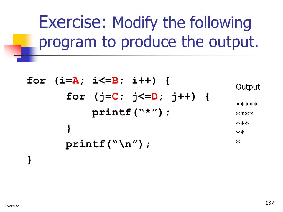 Exercise: Modify the following program to produce the output.