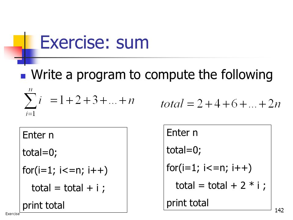 Exercise: sum Write a program to compute the following Enter n Enter n