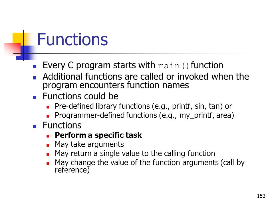 Functions Every C program starts with main()function