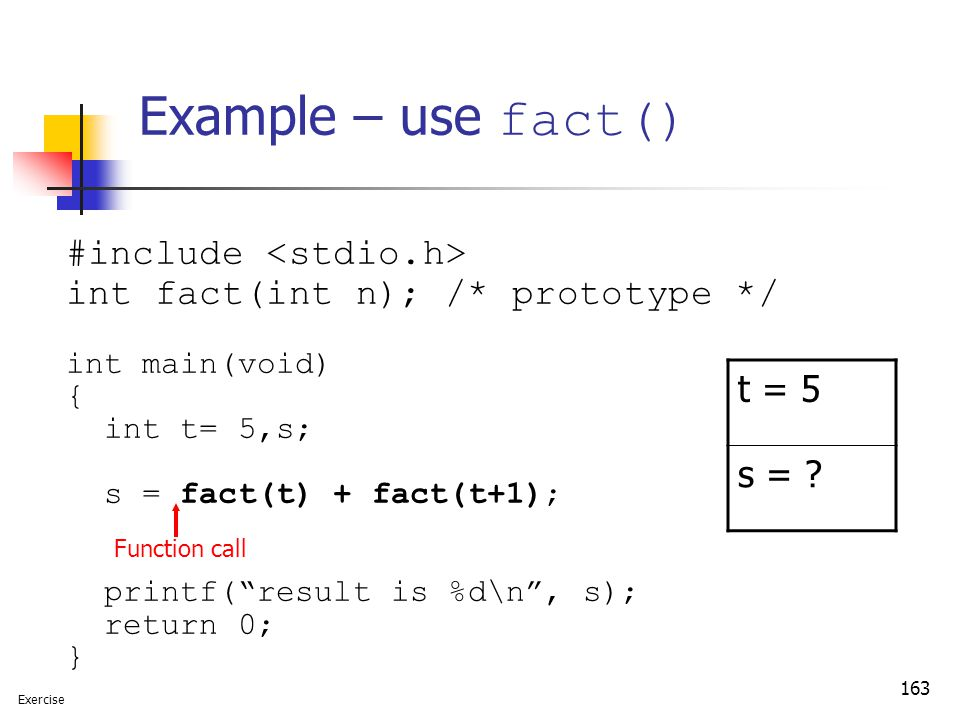 Example – use fact() t = 5 s = #include <stdio.h>