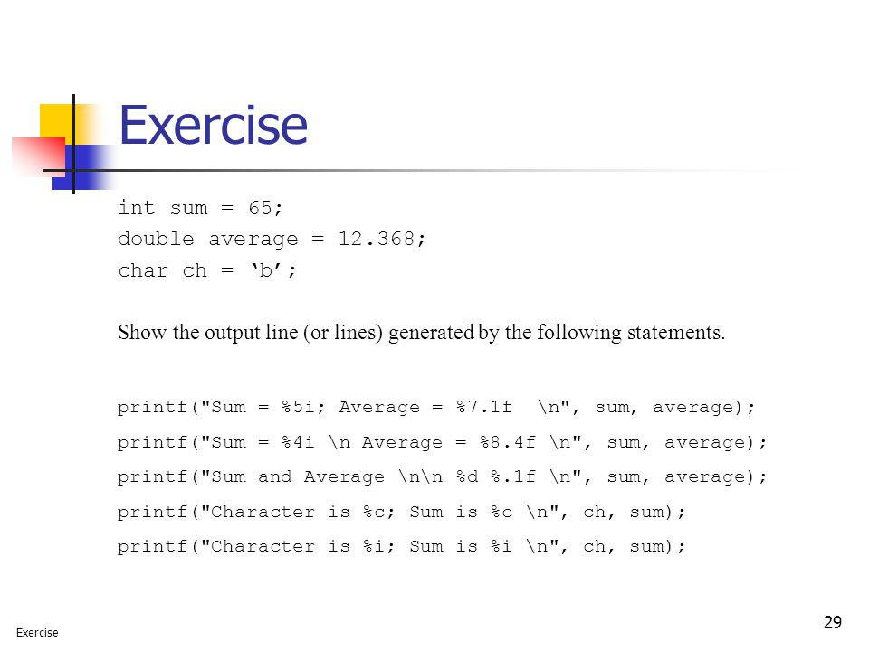 Exercise int sum = 65; double average = ; char ch = 'b';