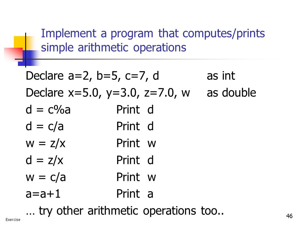 Implement a program that computes/prints simple arithmetic operations