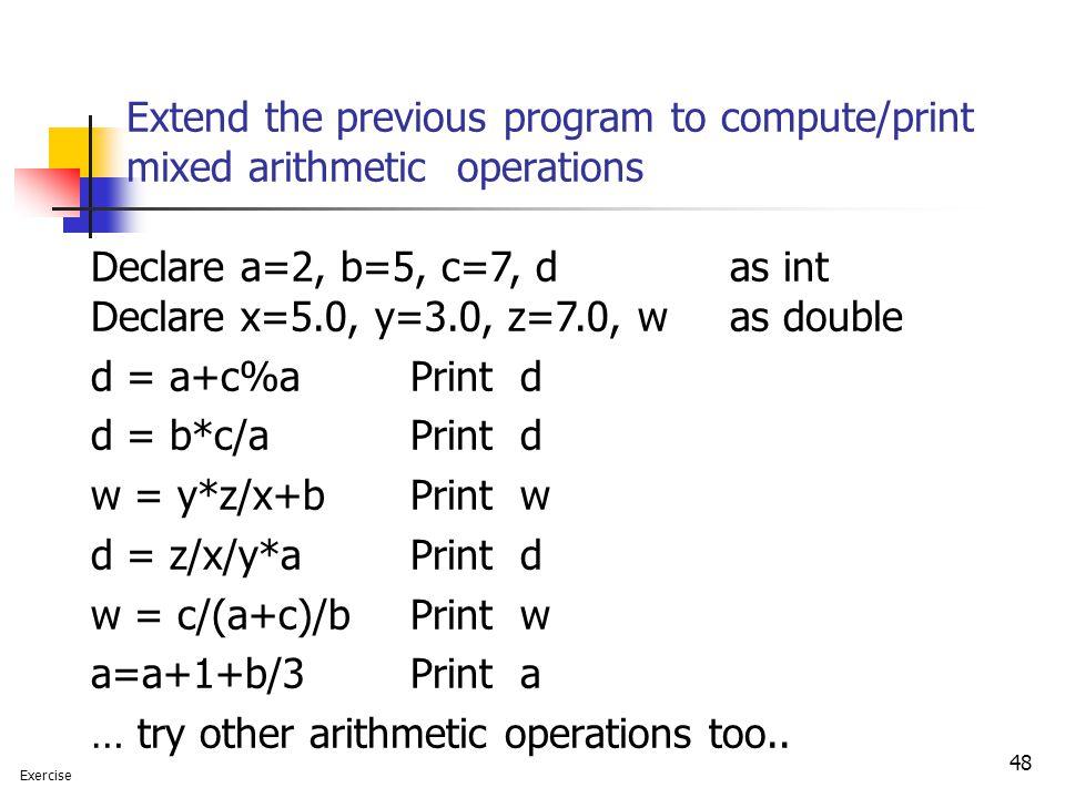 Declare x=5.0, y=3.0, z=7.0, w as double d = a+c%a Print d