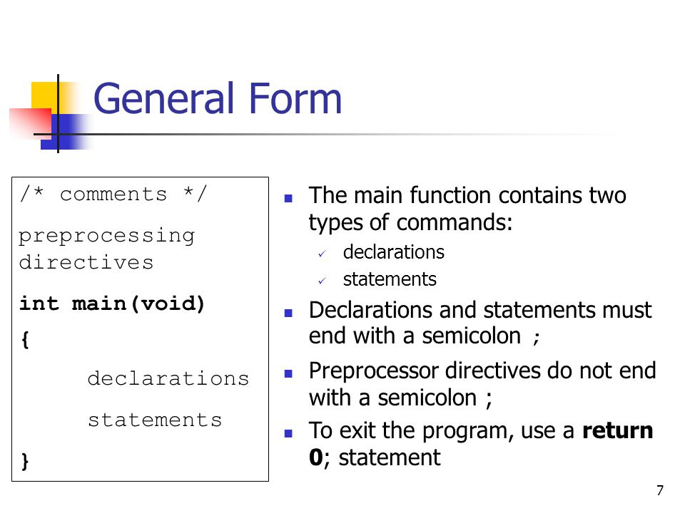 General Form /* comments */ preprocessing directives int main(void) {
