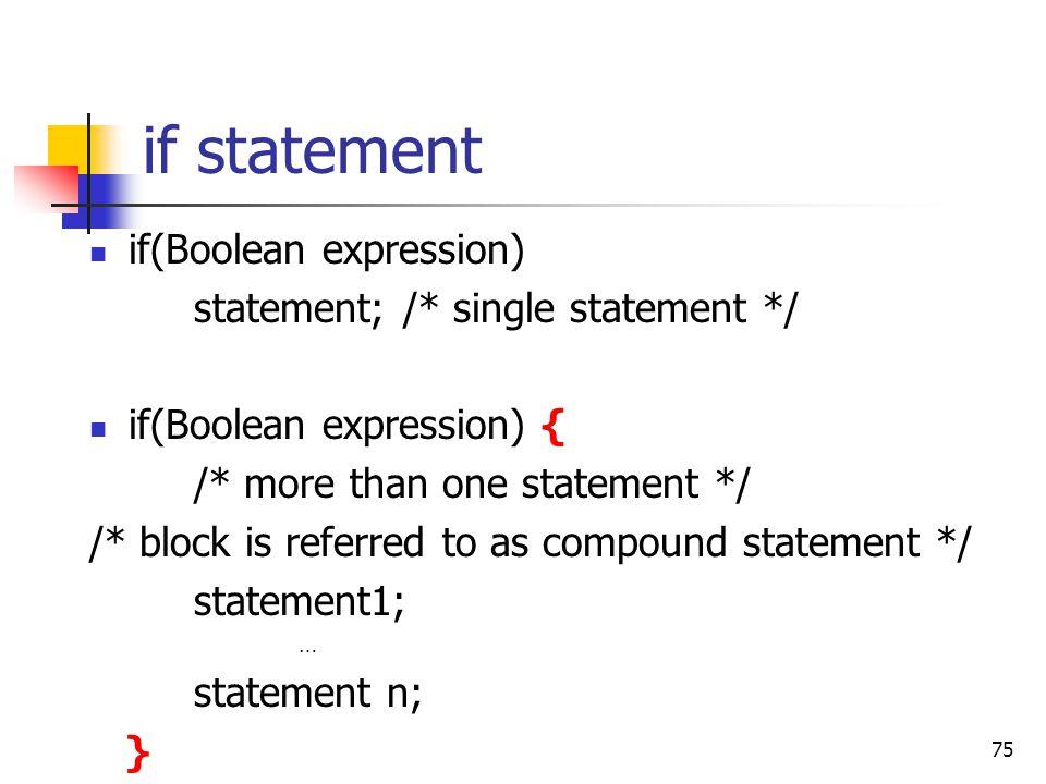 if statement if(Boolean expression) statement; /* single statement */