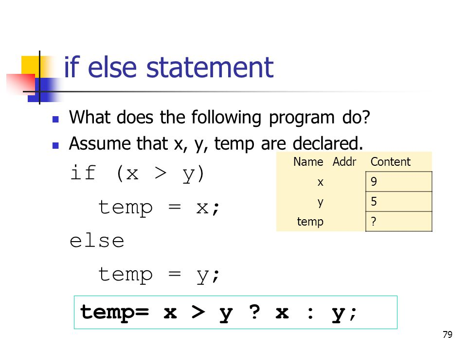 if else statement if (x > y) temp = x; else temp = y;