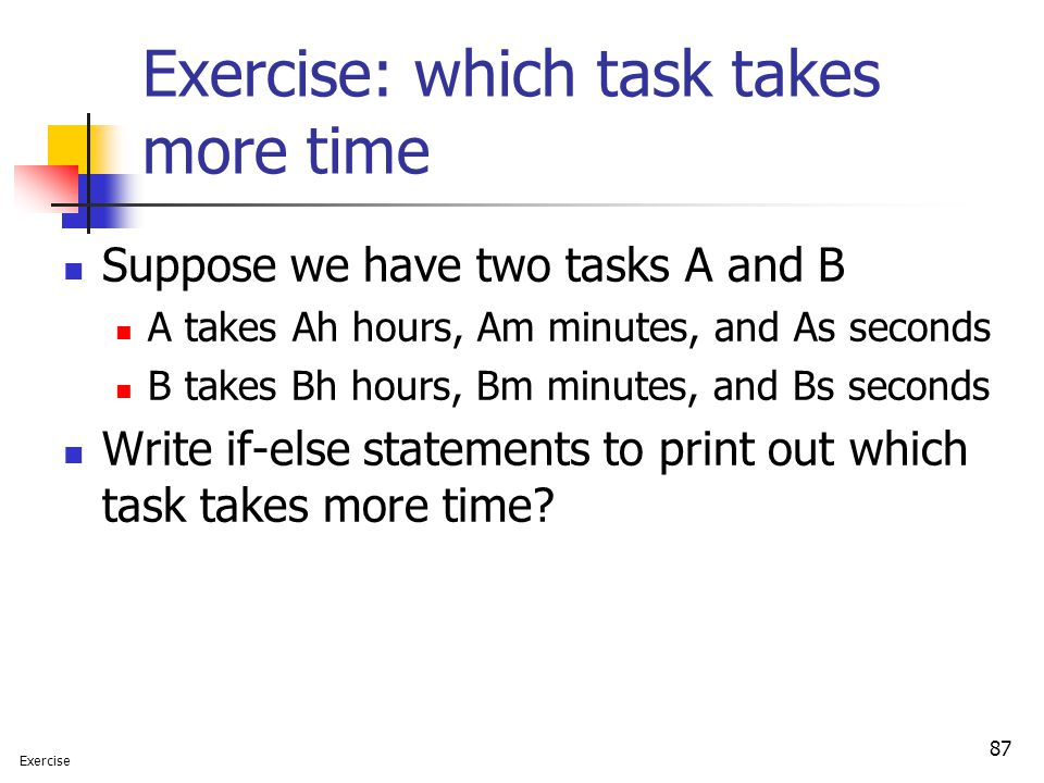 Exercise: which task takes more time