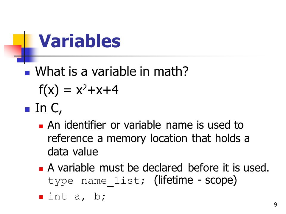 Variables What is a variable in math f(x) = x2+x+4 In C,