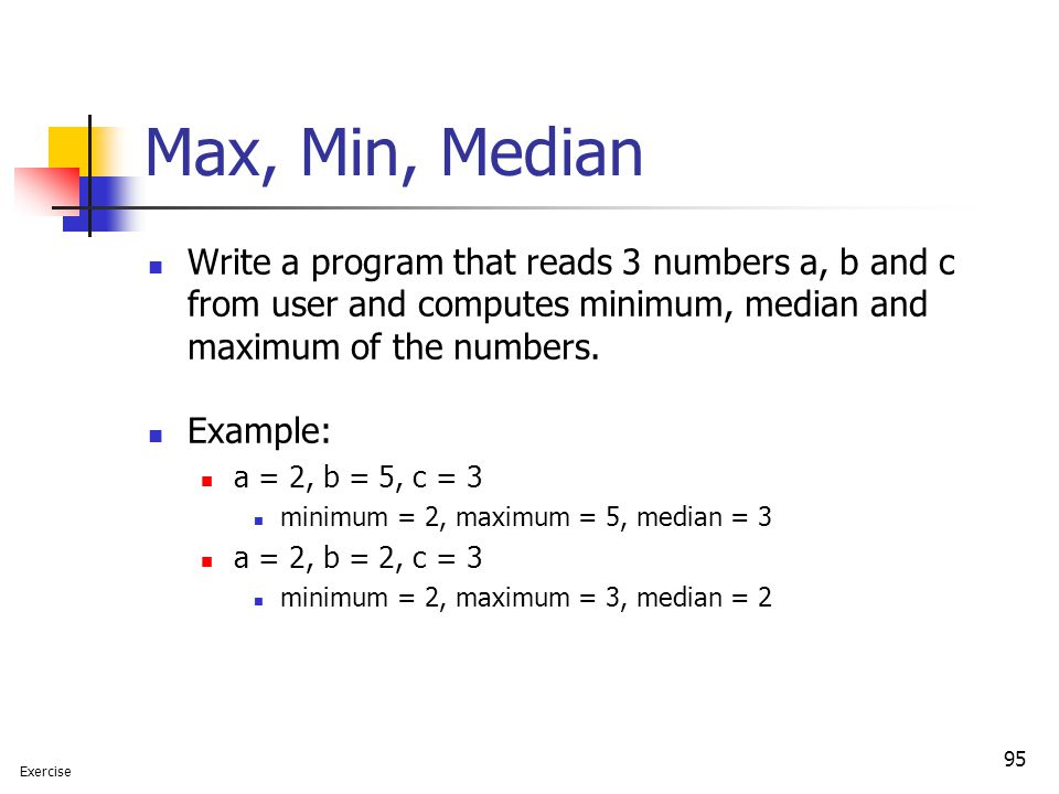 Max, Min, Median Write a program that reads 3 numbers a, b and c from user and computes minimum, median and maximum of the numbers.