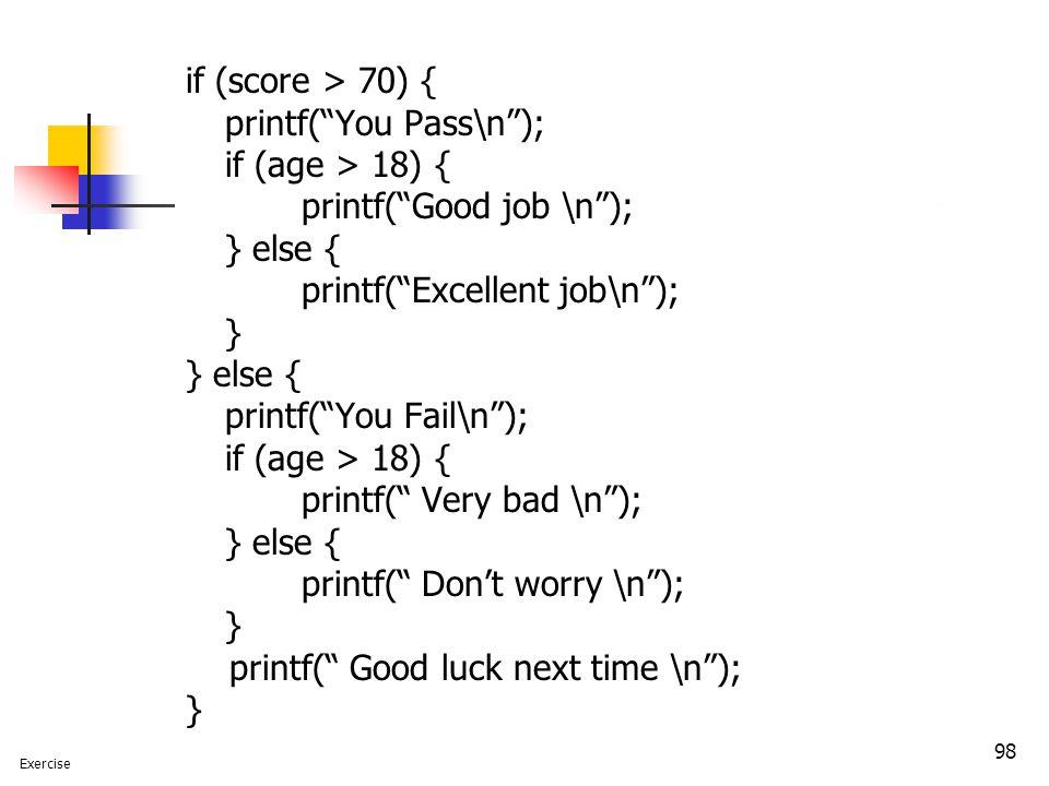 printf( You Pass\n ); if (age > 18) { printf( Good job \n );