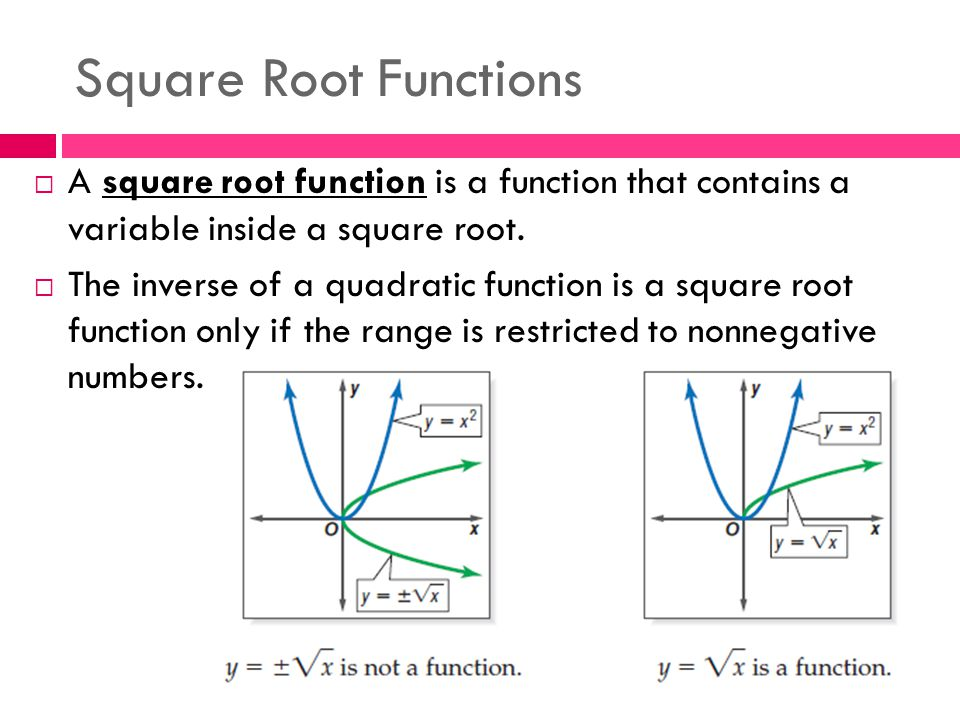Square Root Functions A square root function is a function that contains a variable inside a square root.