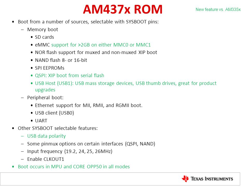 AM437x ROM New feature vs. AM335x. Boot from a number of sources, selectable with SYSBOOT pins: Memory boot.