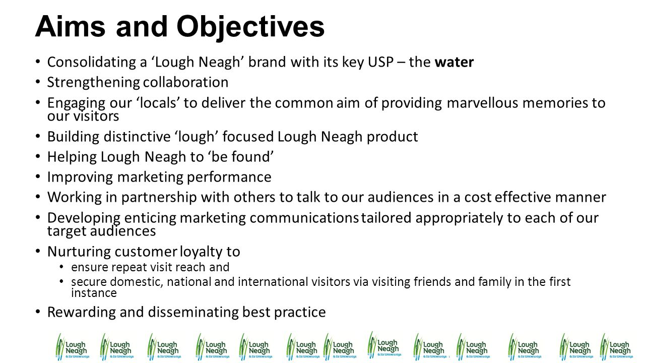 Aims and Objectives Consolidating a 'Lough Neagh' brand with its key USP – the water. Strengthening collaboration.