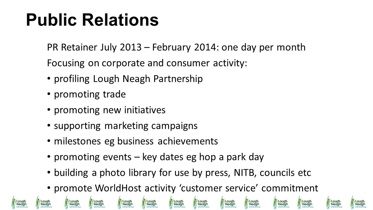 Public Relations PR Retainer July 2013 – February 2014: one day per month. Focusing on corporate and consumer activity: