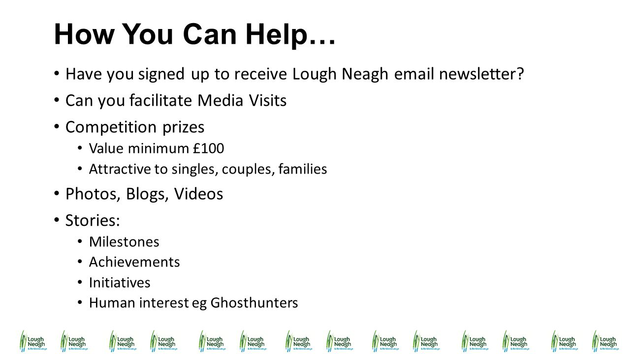 How You Can Help… Have you signed up to receive Lough Neagh email newsletter Can you facilitate Media Visits.