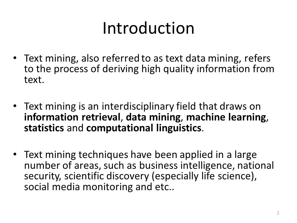 Introduction Text mining, also referred to as text data mining, refers to the process of deriving high quality information from text.