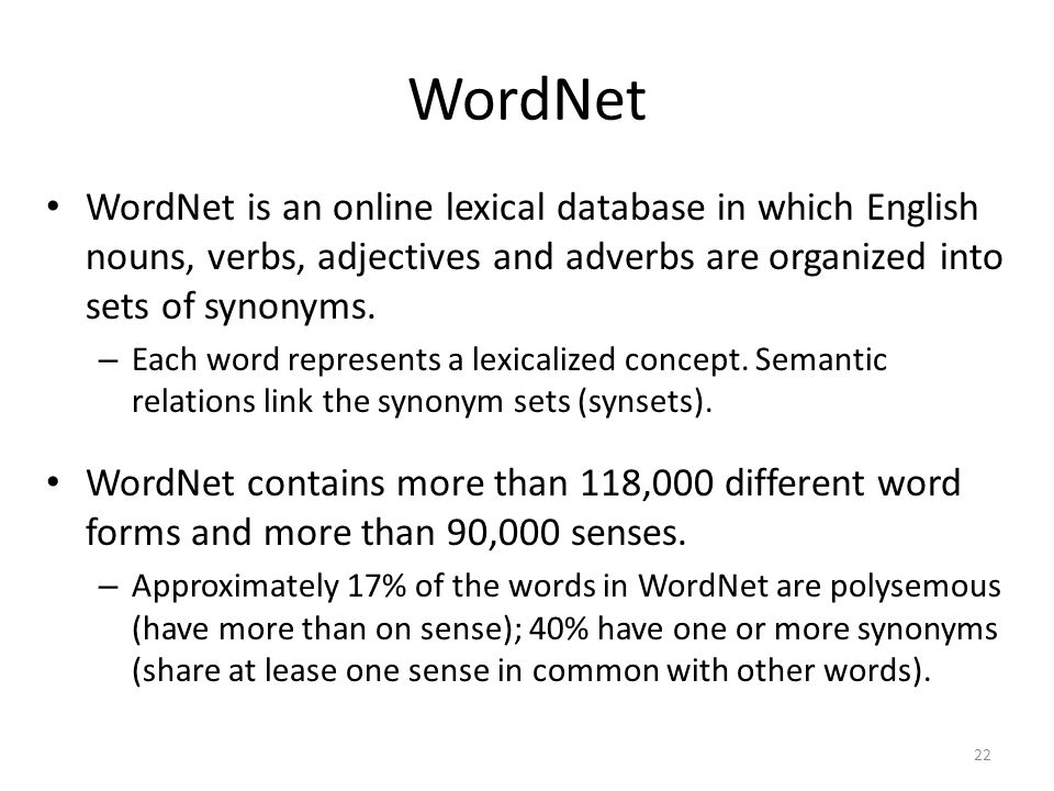 WordNet WordNet is an online lexical database in which English nouns, verbs, adjectives and adverbs are organized into sets of synonyms.