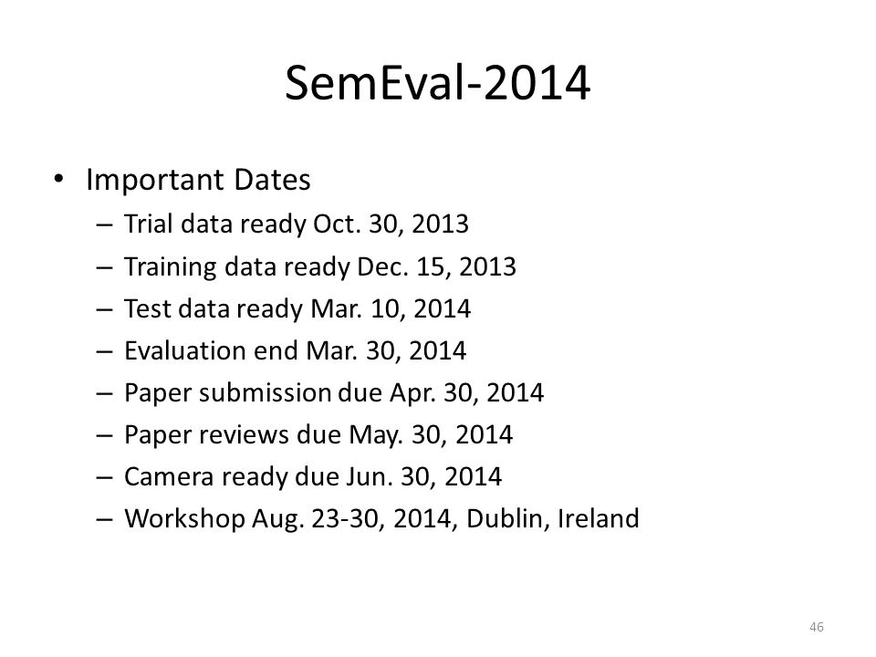 SemEval-2014 Important Dates Trial data ready Oct. 30, 2013