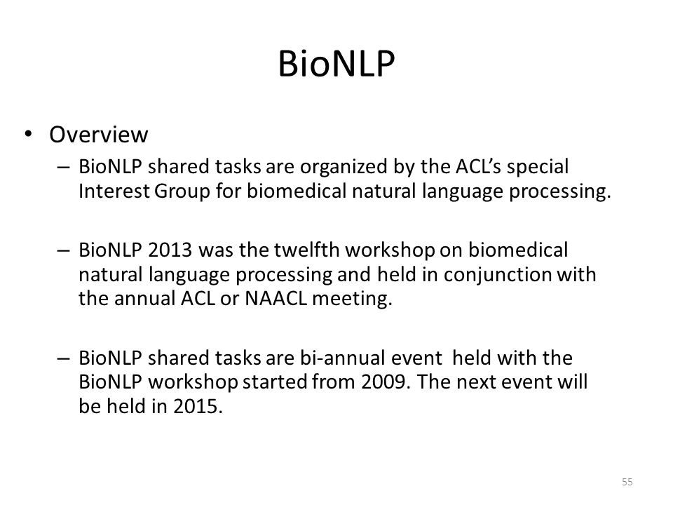 BioNLP Overview. BioNLP shared tasks are organized by the ACL's special Interest Group for biomedical natural language processing.