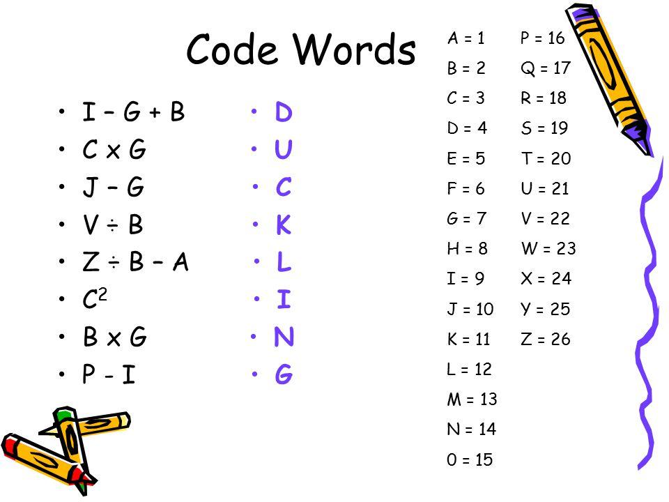 Code Words I – G + B C x G J – G V ÷ B Z ÷ B – A C2 B x G P - I D U C