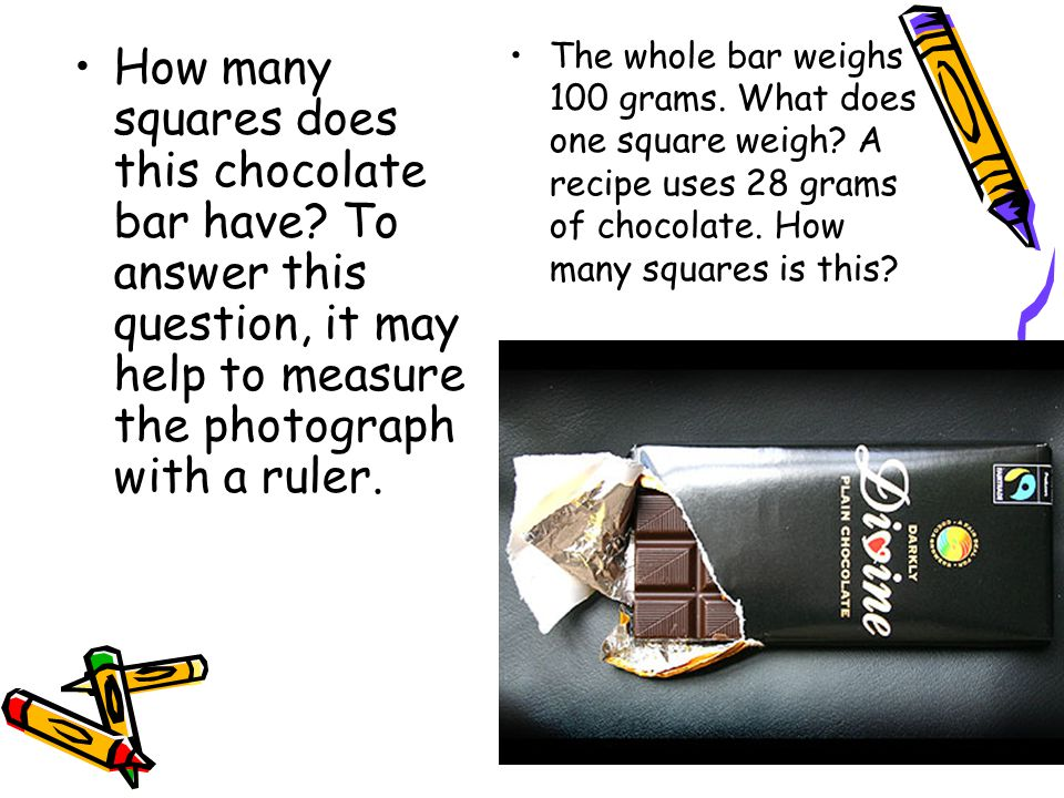 The whole bar weighs 100 grams. What does one square weigh