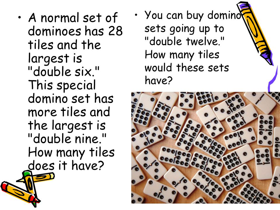 You can buy domino sets going up to double twelve