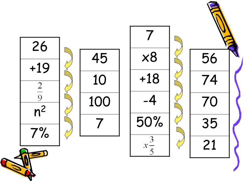 7 x8 +18 -4 50% 26 +19 n2 7% 45 10 100 7 56 74 70 35 21