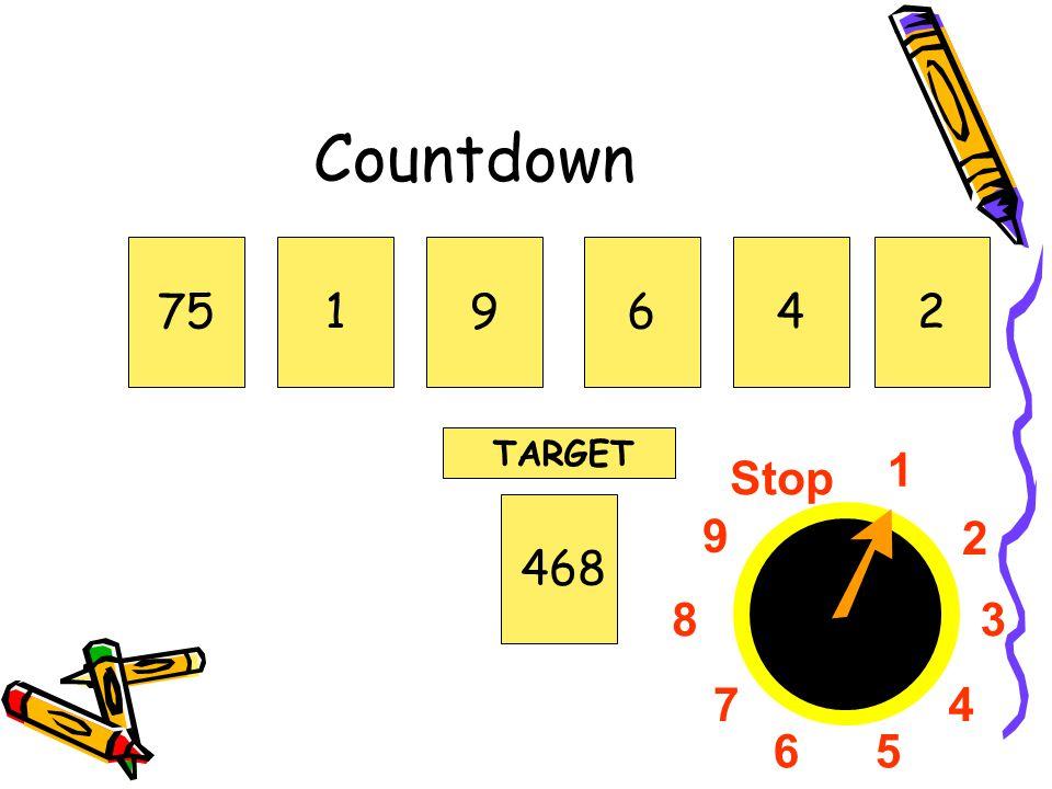 Countdown 75 1 9 6 4 2 TARGET 1 2 3 4 5 6 7 8 9 Stop 468