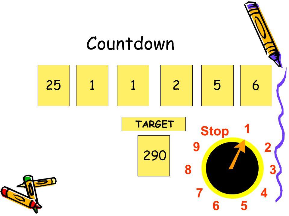 Countdown 25 1 1 2 5 6 TARGET 1 2 3 4 5 6 7 8 9 Stop 290