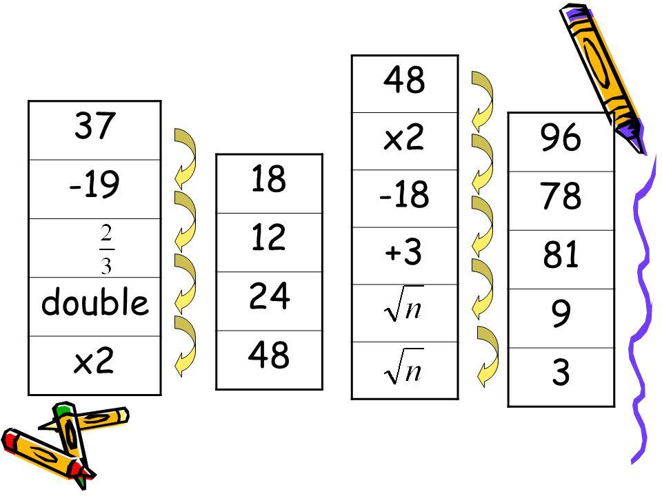 48 x2 -18 +3 37 -19 double x2 96 78 81 9 3 18 12 24 48