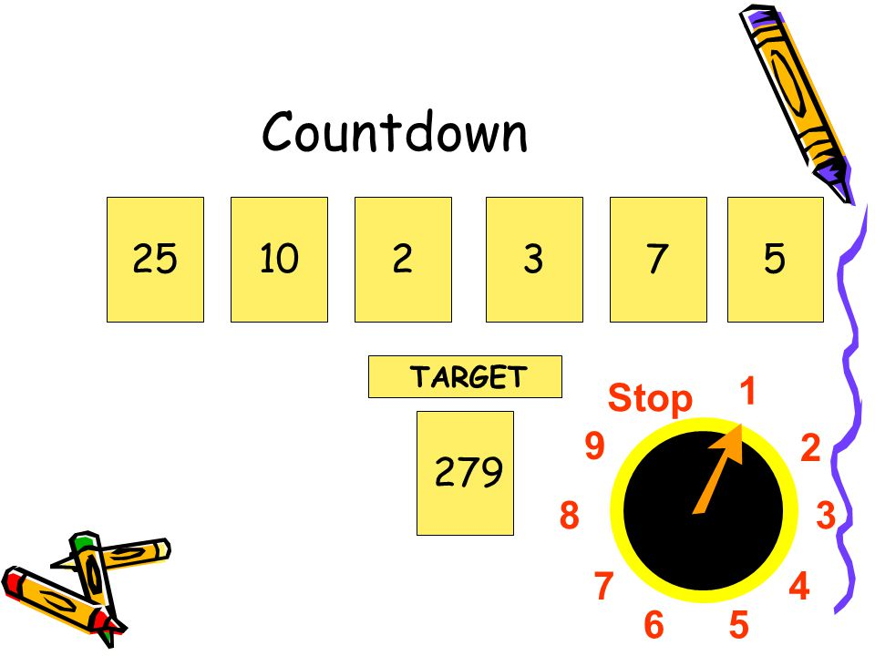 Countdown 25 10 2 3 7 5 TARGET 1 2 3 4 5 6 7 8 9 Stop 279