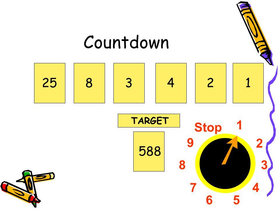 Countdown 25 8 3 4 2 1 TARGET 1 2 3 4 5 6 7 8 9 Stop 588