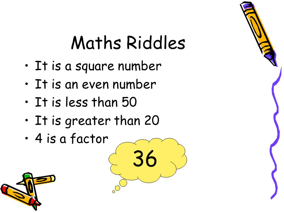 36 Maths Riddles It is a square number It is an even number