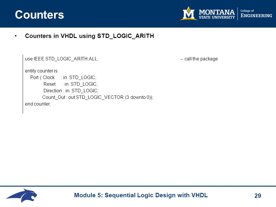 Counters Counters in VHDL using STD_LOGIC_ARITH use IEEE.STD_LOGIC_ARITH.ALL; -- call the package.