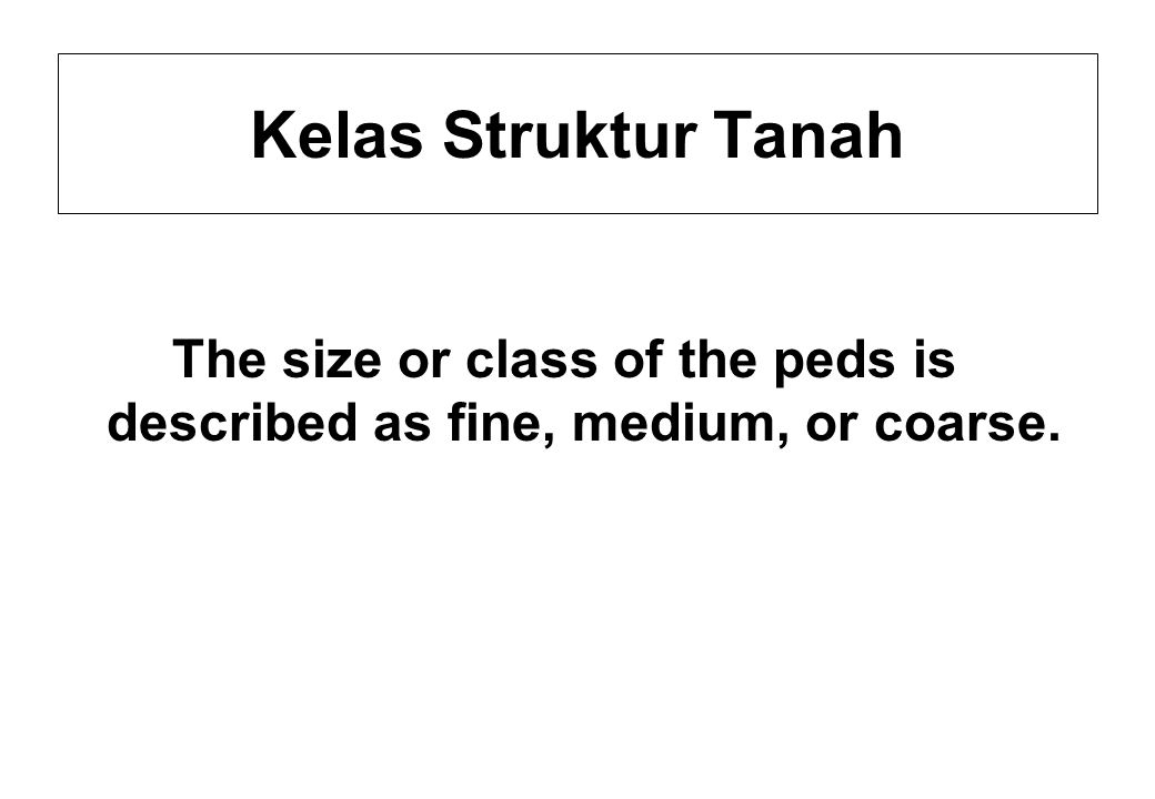 The size or class of the peds is described as fine, medium, or coarse.