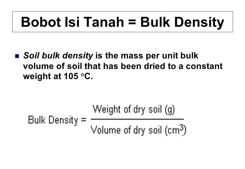 Bobot Isi Tanah = Bulk Density