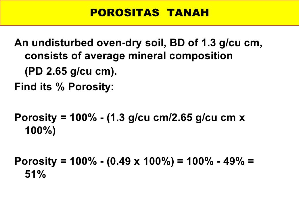 POROSITAS TANAH An undisturbed oven-dry soil, BD of 1.3 g/cu cm, consists of average mineral composition.