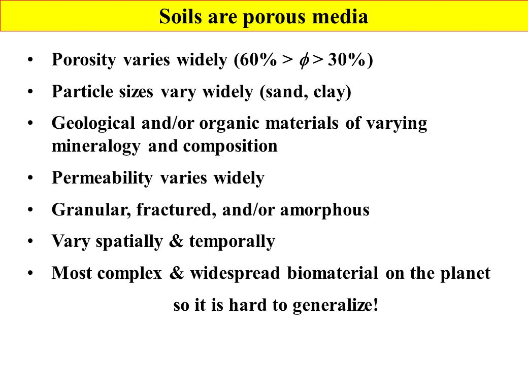 Soils are porous media Porosity varies widely (60% > f > 30%)