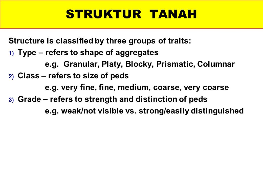 STRUKTUR TANAH Structure is classified by three groups of traits: