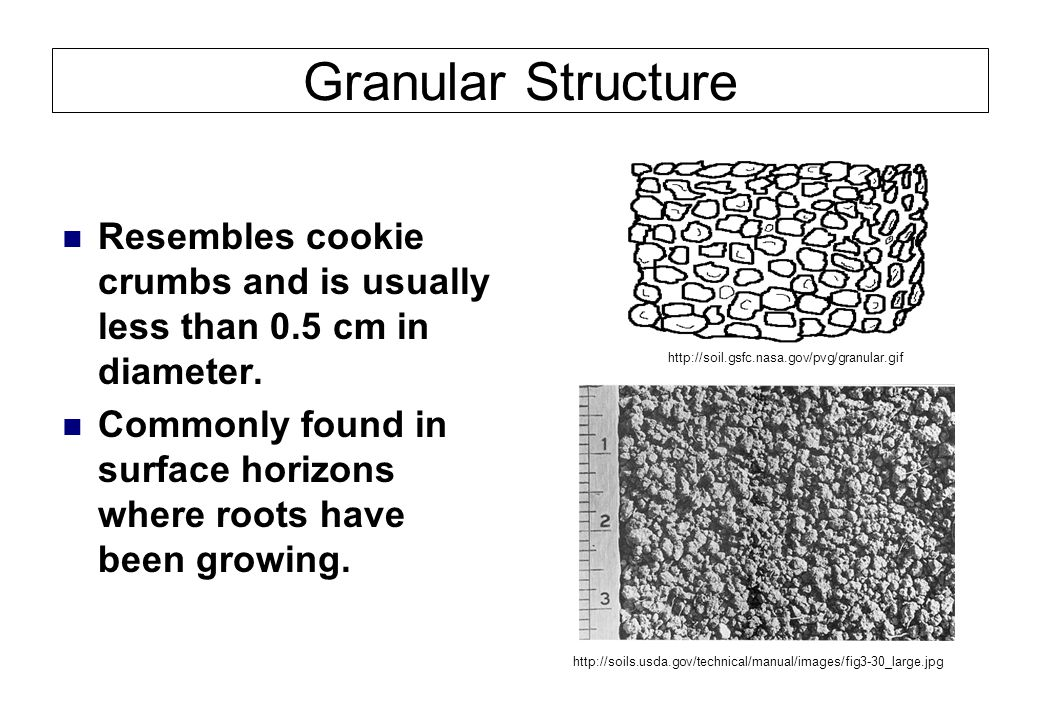Granular Structure Resembles cookie crumbs and is usually less than 0.5 cm in diameter.