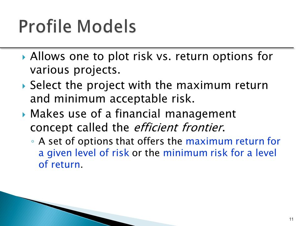 Profile Models Allows one to plot risk vs. return options for various projects.