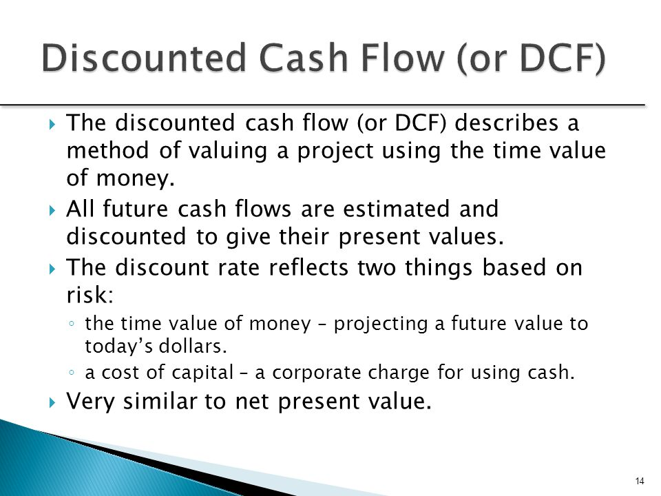 Discounted Cash Flow (or DCF)