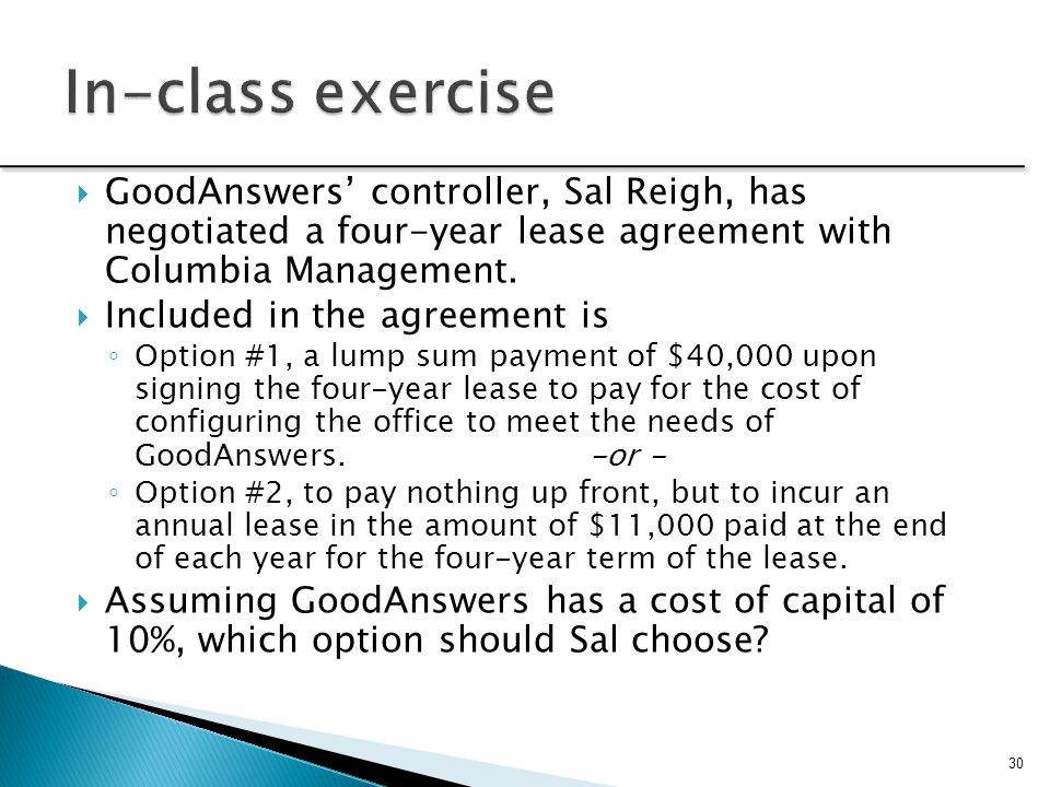 In-class exercise GoodAnswers' controller, Sal Reigh, has negotiated a four-year lease agreement with Columbia Management.