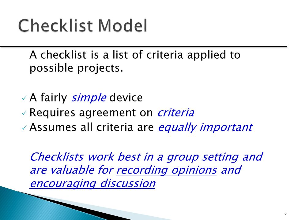 Checklist Model A checklist is a list of criteria applied to possible projects. A fairly simple device.
