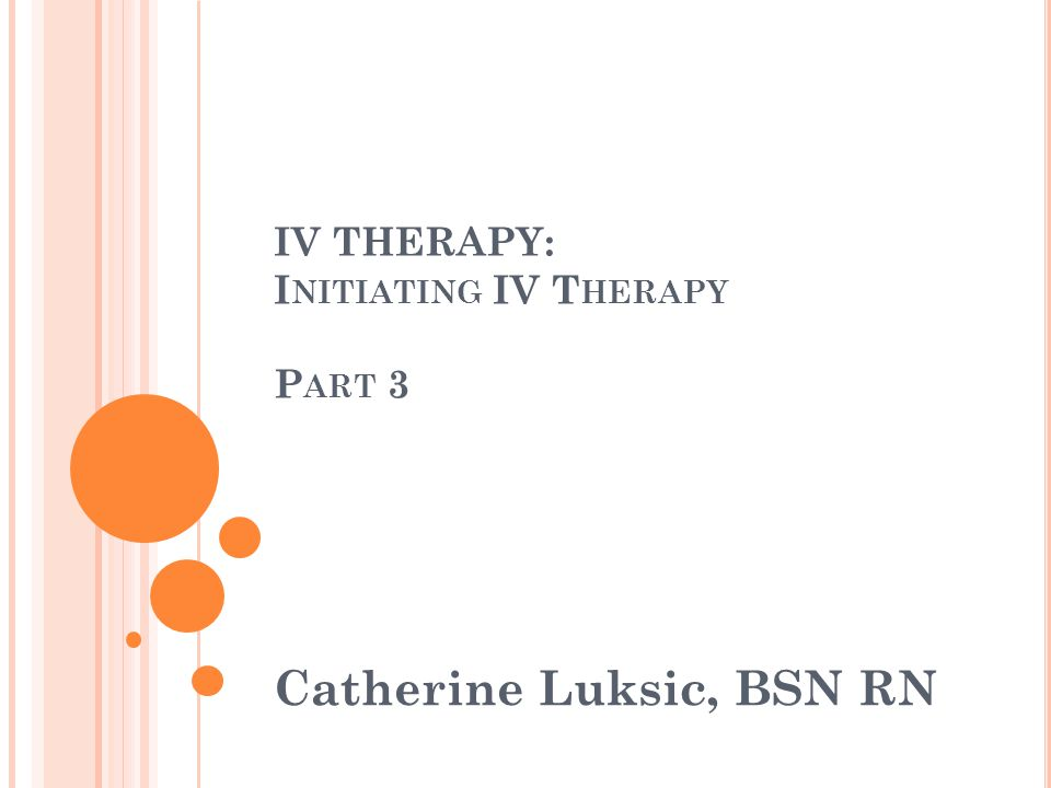 IV THERAPY: Initiating IV Therapy Part 3